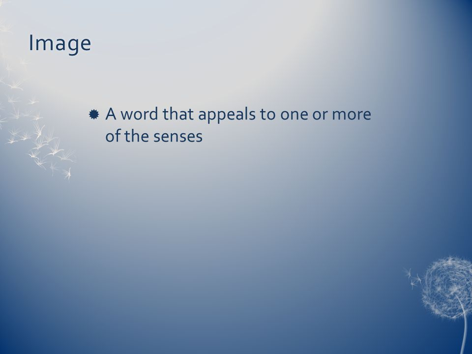 Image  A word that appeals to one or more of the senses