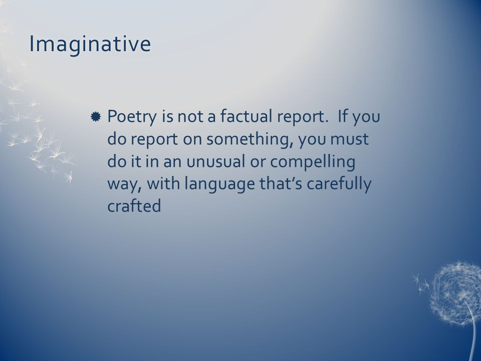 Imaginative  Poetry is not a factual report.