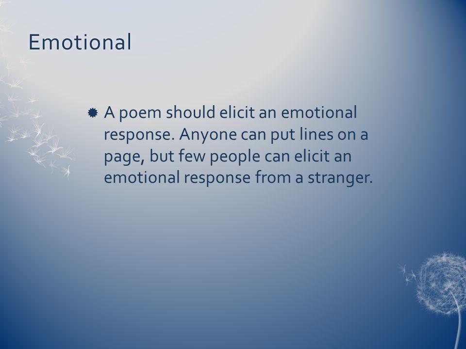 Emotional  A poem should elicit an emotional response.