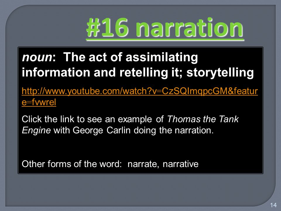 14 noun: The act of assimilating information and retelling it; storytelling http://www.youtube.com/watch v = CzSQImqpcGM&featur e = fvwrel Click the link to see an example of Thomas the Tank Engine with George Carlin doing the narration.