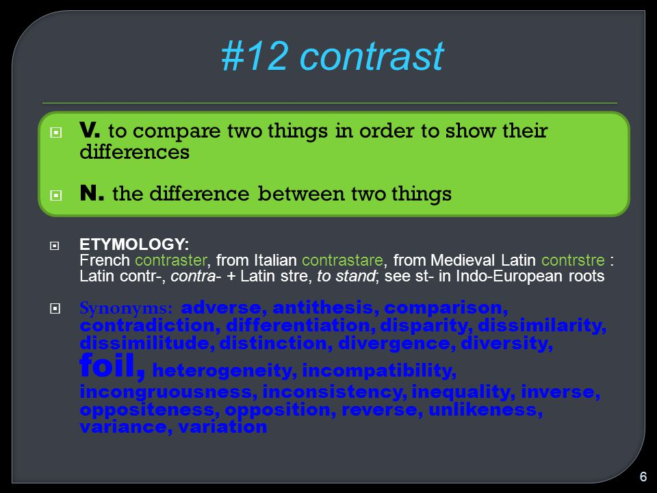  V. to compare two things in order to show their differences  N.