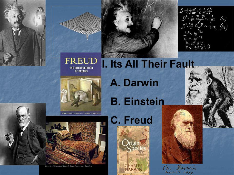 I. Its All Their Fault A. Darwin B. Einstein C. Freud