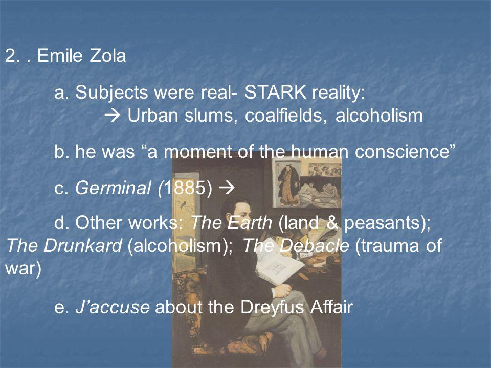 2.. Emile Zola a. Subjects were real- STARK reality:  Urban slums, coalfields, alcoholism b.