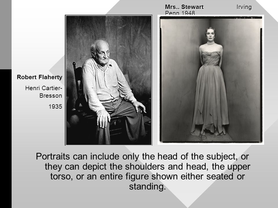 Portraits can include only the head of the subject, or they can depict the shoulders and head, the upper torso, or an entire figure shown either seated or standing.