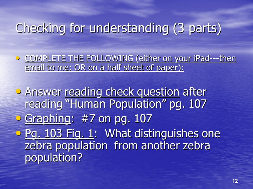 12 Checking for understanding (3 parts) COMPLETE THE FOLLOWING (either on your iPad---then email to me; OR on a half sheet of paper): COMPLETE THE FOL
