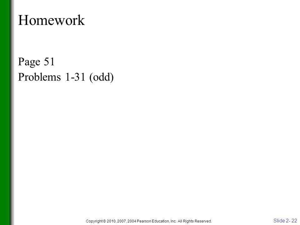 Homework Page 51 Problems 1-31 (odd) Slide 2- 22 Copyright © 2010, 2007, 2004 Pearson Education, Inc.