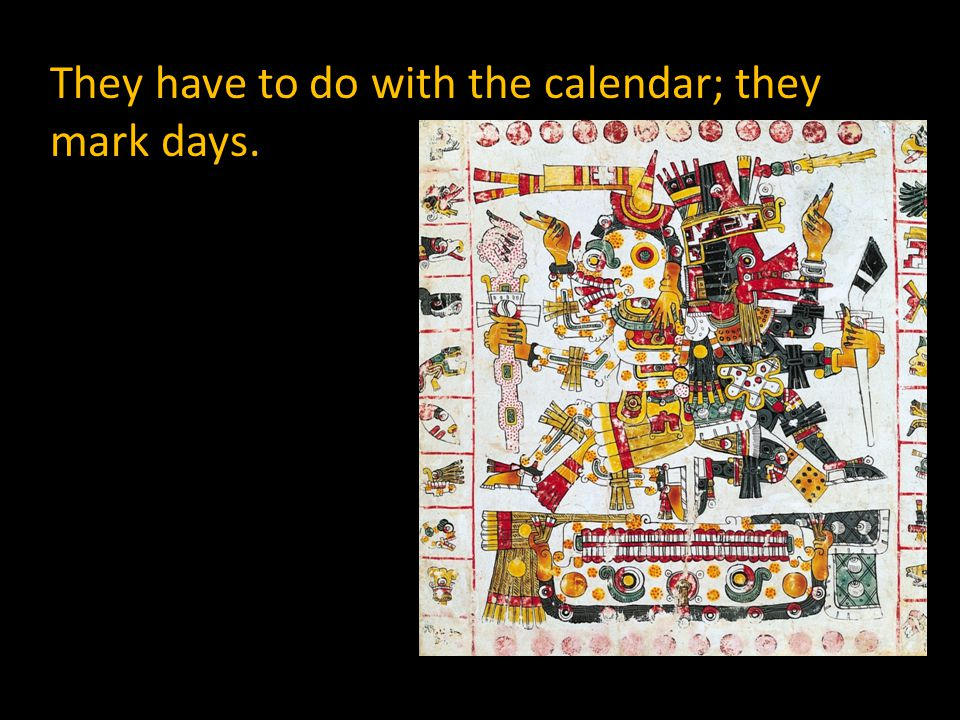 They have to do with the calendar; they mark days.