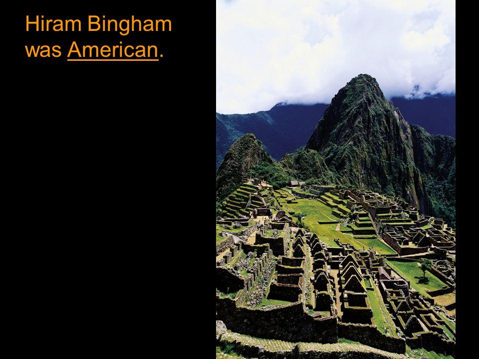Hiram Bingham was American.