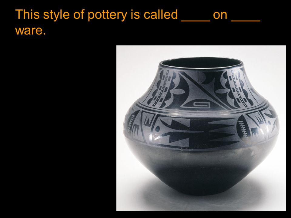 This style of pottery is called ____ on ____ ware.