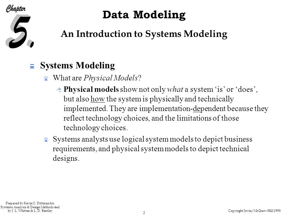 Copyright Irwin/McGraw-Hill 1998 2 Data Modeling Prepared by Kevin C. Dittman for Systems Analysis & Design Methods 4ed by J. L. Whitten & L. D. Bentl