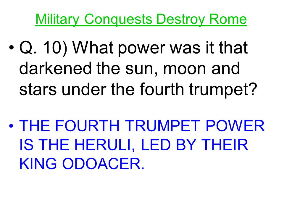 Q. 10) What power was it that darkened the sun, moon and stars under the fourth trumpet? THE FOURTH TRUMPET POWER IS THE HERULI, LED BY THEIR KING ODO