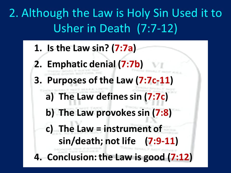 2. Although the Law is Holy Sin Used it to Usher in Death (7:7-12) 1.