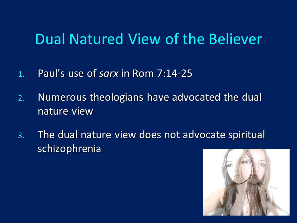 Dual Natured View of the Believer 1. Paul's use of sarx in Rom 7:14-25 2.