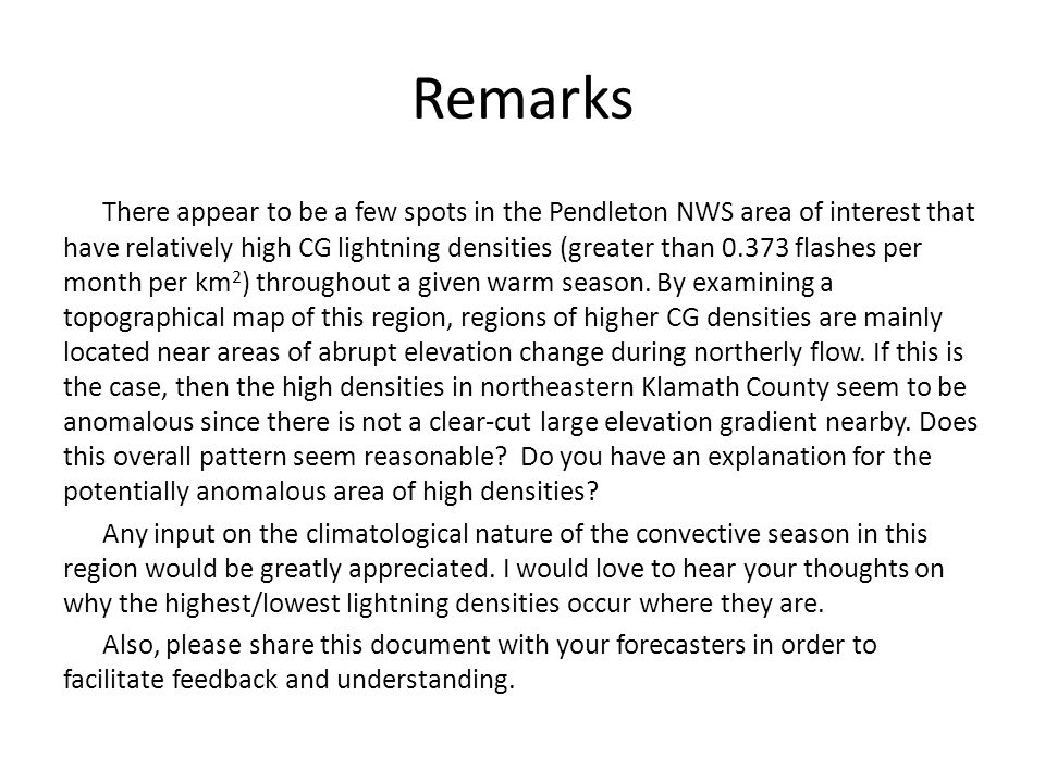 Remarks There appear to be a few spots in the Pendleton NWS area of interest that have relatively high CG lightning densities (greater than 0.373 flashes per month per km 2 ) throughout a given warm season.