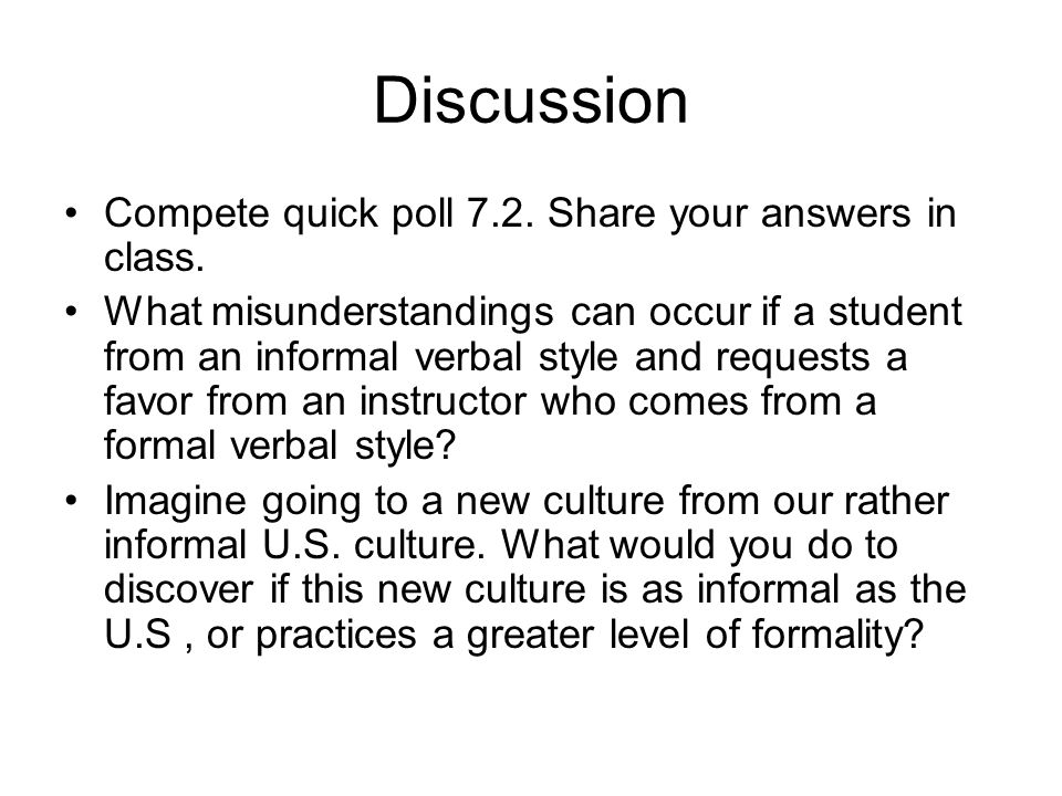 Discussion Compete quick poll 7.2. Share your answers in class. What misunderstandings can occur if a student from an informal verbal style and reques