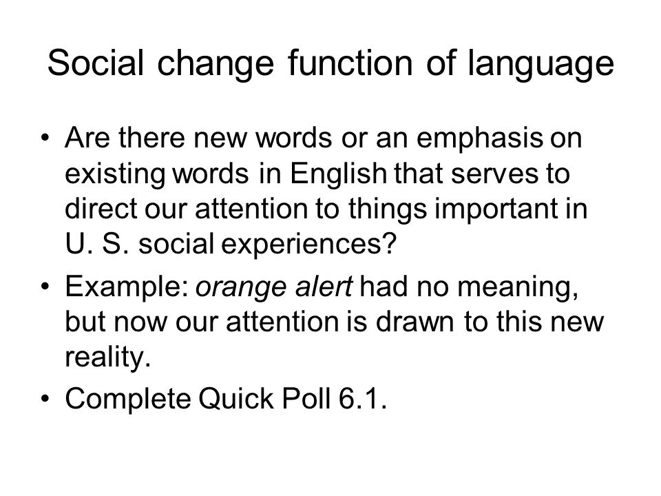 Social change function of language Are there new words or an emphasis on existing words in English that serves to direct our attention to things impor