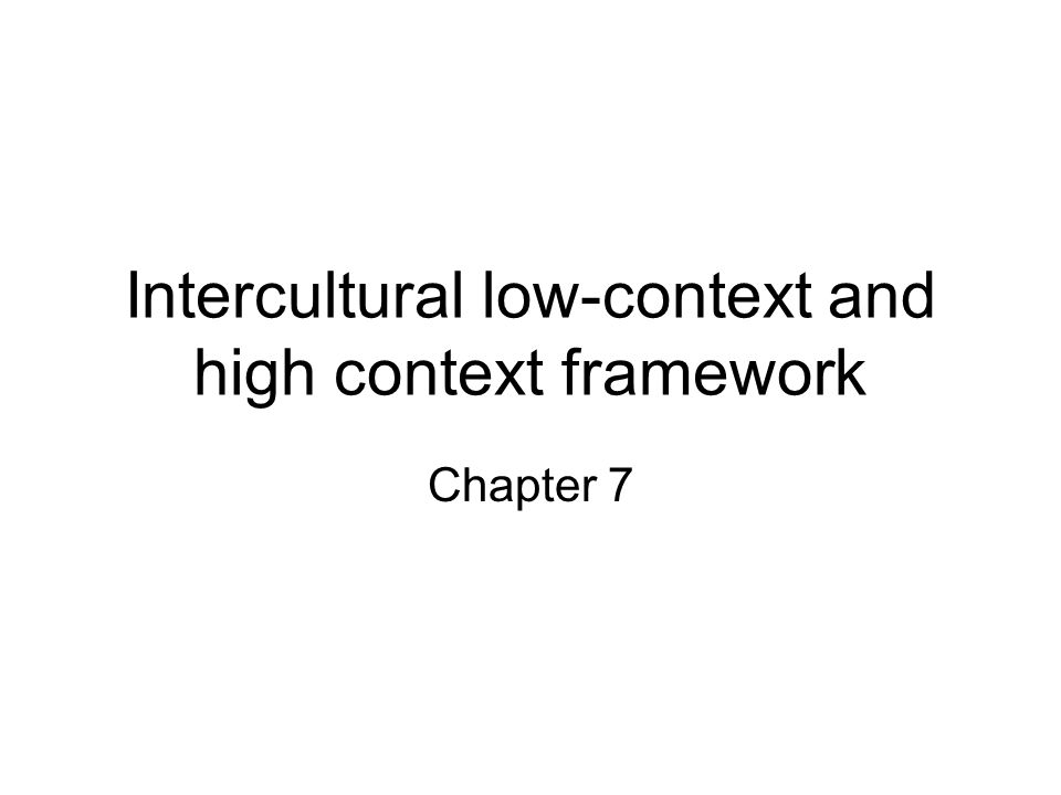 Intercultural low-context and high context framework Chapter 7