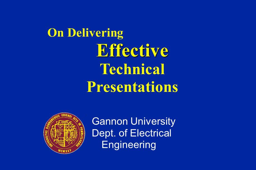 On DeliveringEffective Technical Presentations Gannon University Dept. of Electrical Engineering