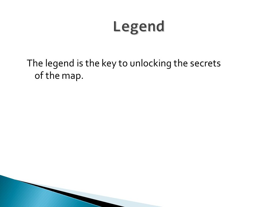 The legend is the key to unlocking the secrets of the map.