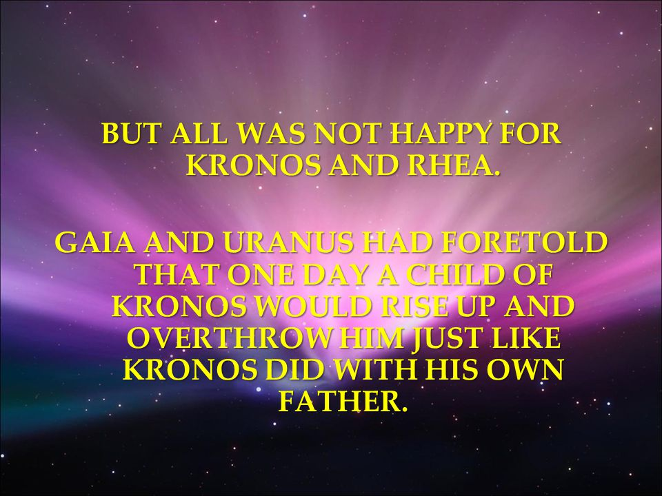 BUT ALL WAS NOT HAPPY FOR KRONOS AND RHEA.