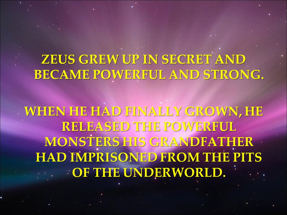 ZEUS GREW UP IN SECRET AND BECAME POWERFUL AND STRONG.
