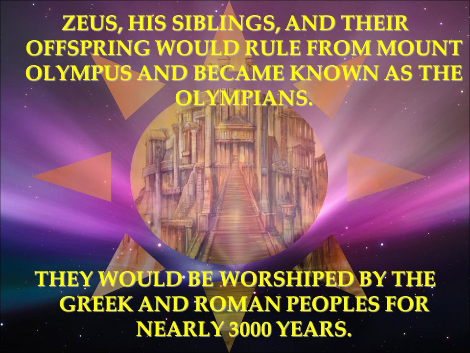 ZEUS, HIS SIBLINGS, AND THEIR OFFSPRING WOULD RULE FROM MOUNT OLYMPUS AND BECAME KNOWN AS THE OLYMPIANS.