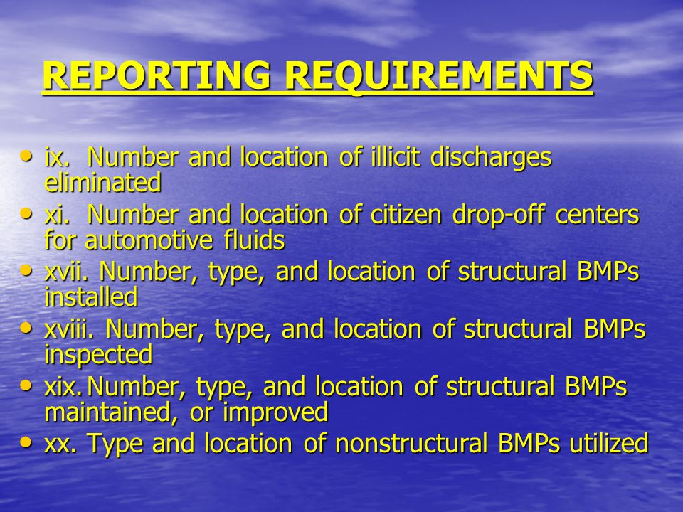 REPORTING REQUIREMENTS ix.Number and location of illicit discharges eliminated ix.Number and location of illicit discharges eliminated xi.Number and location of citizen drop-off centers for automotive fluids xi.Number and location of citizen drop-off centers for automotive fluids xvii.