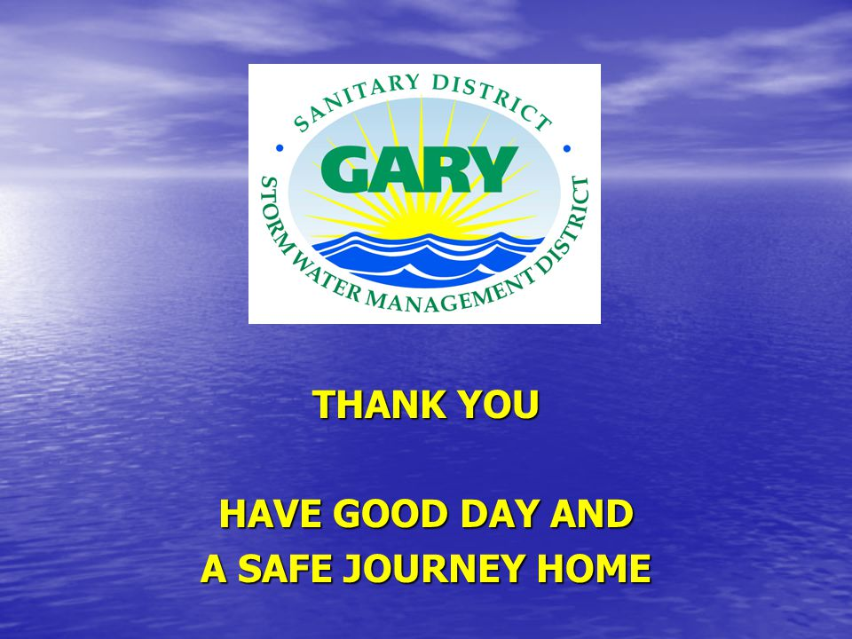 THANK YOU HAVE GOOD DAY AND A SAFE JOURNEY HOME
