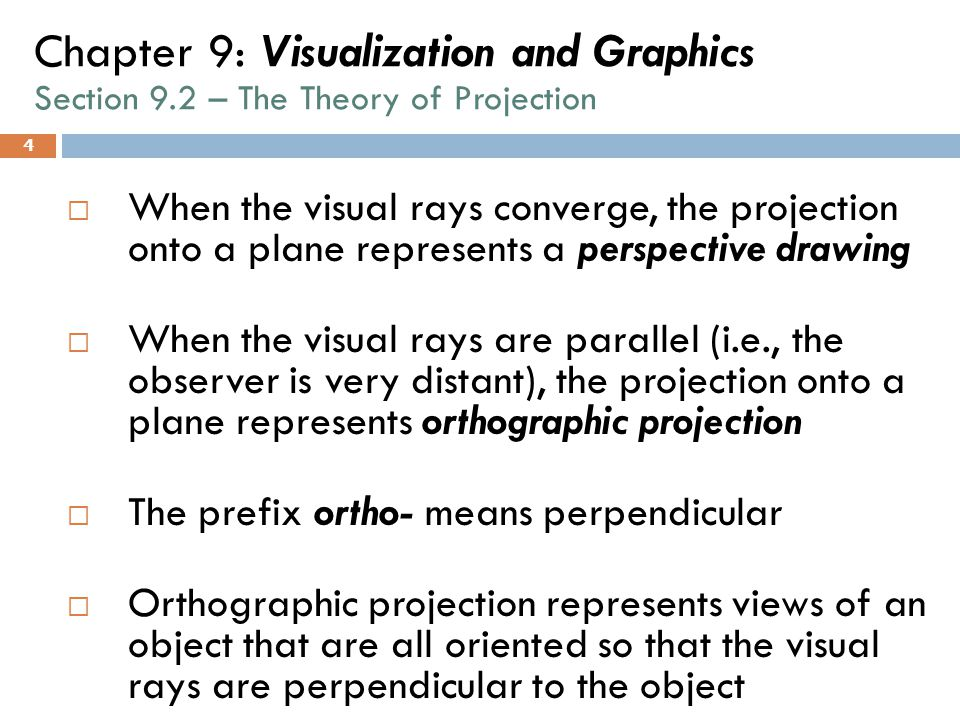 4 Chapter 9: Visualization and Graphics Section 9.2 – The Theory of Projection  When the visual rays converge, the projection onto a plane represents