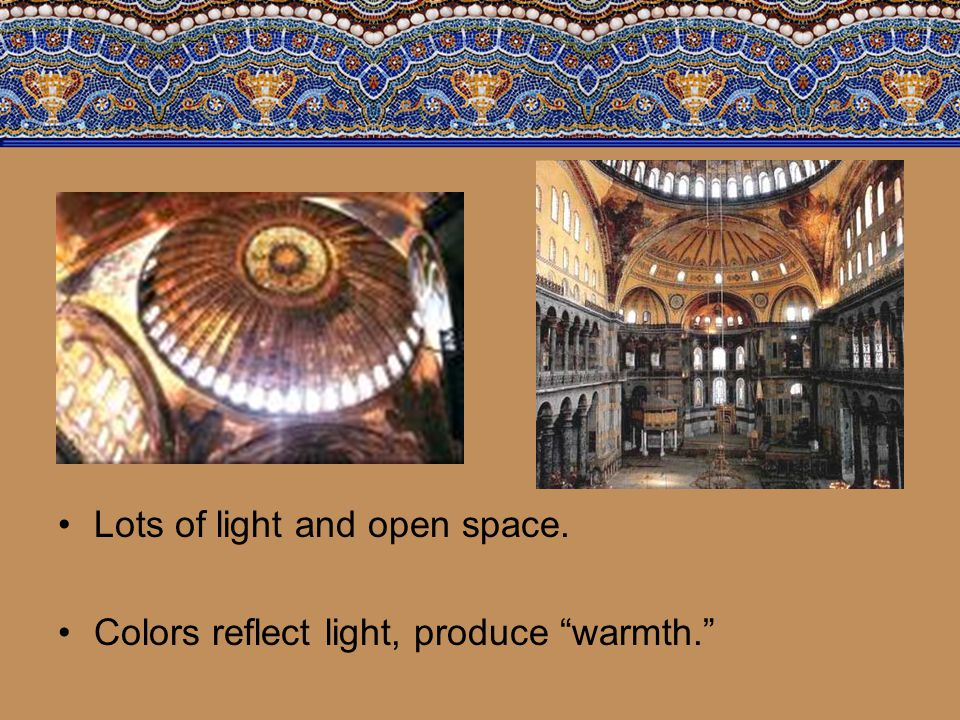 "Lots of light and open space. Colors reflect light, produce ""warmth."""