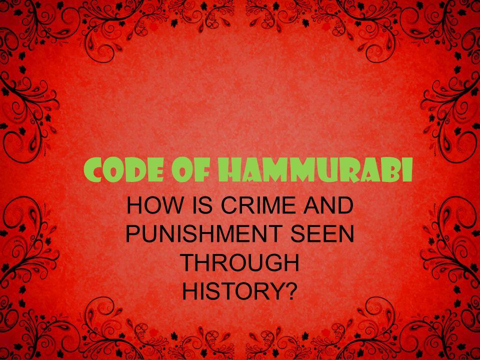 CODE OF HAMMURABI HOW IS CRIME AND PUNISHMENT SEEN THROUGH HISTORY