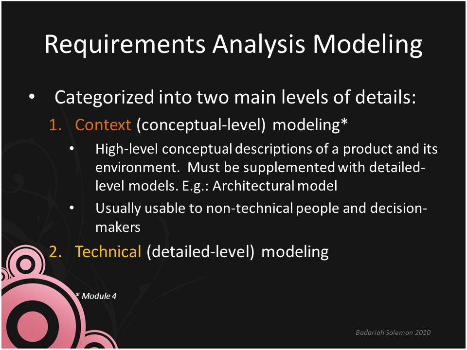 Approaches for Technical Modeling 1.Structured Analysis – Considers data and the processes that transform the data as separate entities.