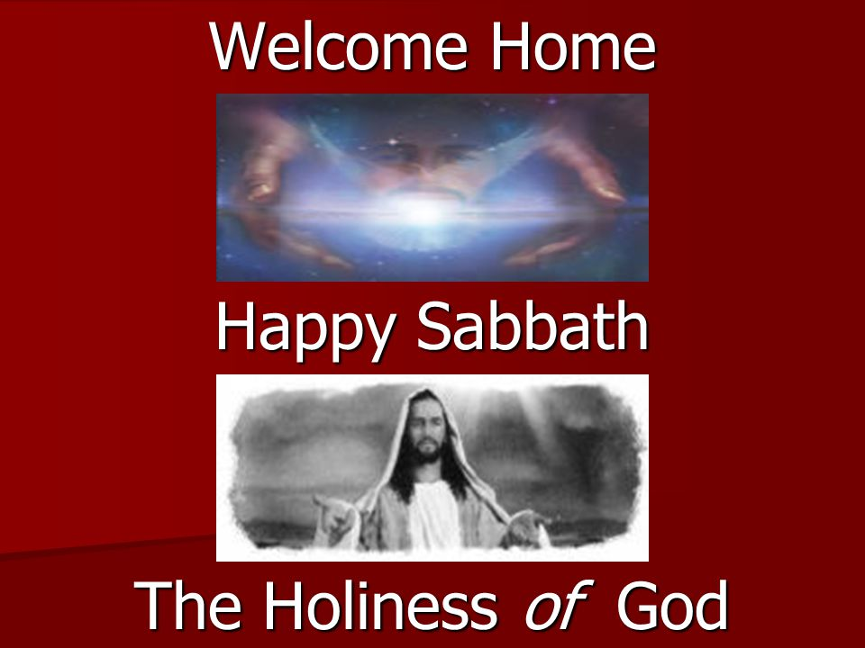 Welcome Home Happy Sabbath The Holiness of God