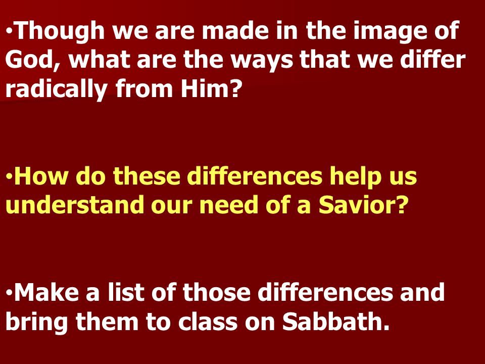Though we are made in the image of God, what are the ways that we differ radically from Him.
