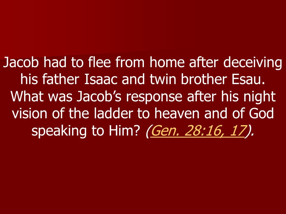 Jacob had to flee from home after deceiving his father Isaac and twin brother Esau.