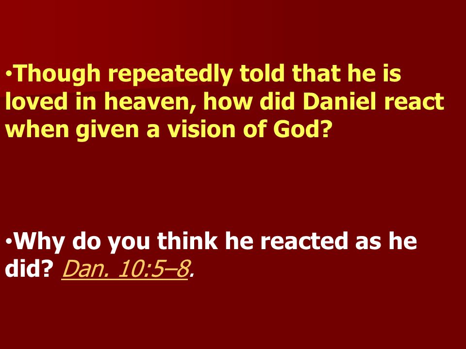 Though repeatedly told that he is loved in heaven, how did Daniel react when given a vision of God.