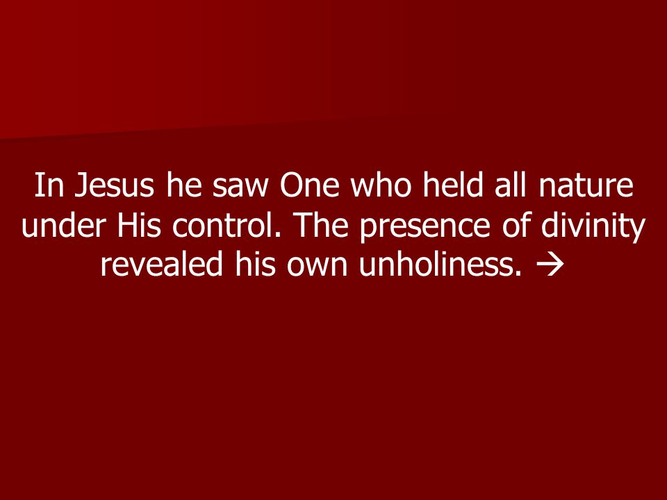In Jesus he saw One who held all nature under His control.
