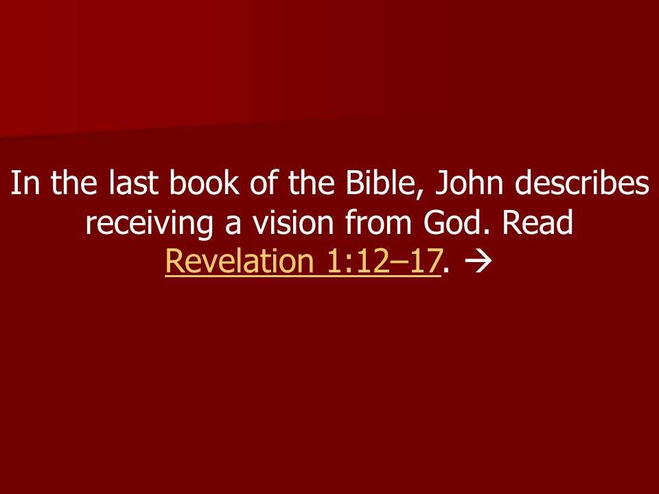 In the last book of the Bible, John describes receiving a vision from God.