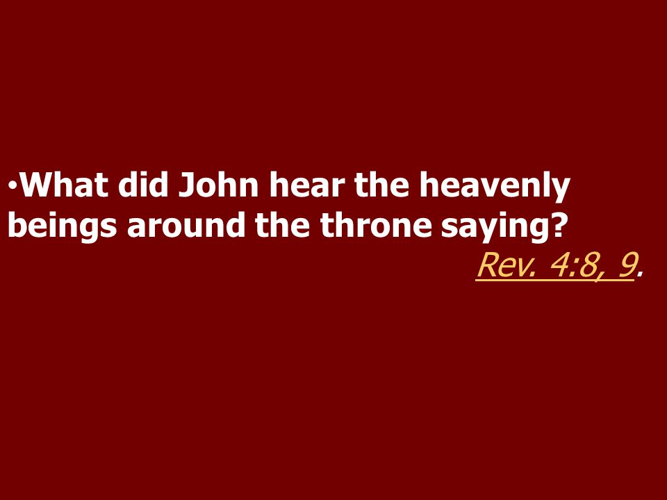 What did John hear the heavenly beings around the throne saying . Rev. 4:8, 9.Rev. 4:8, 9
