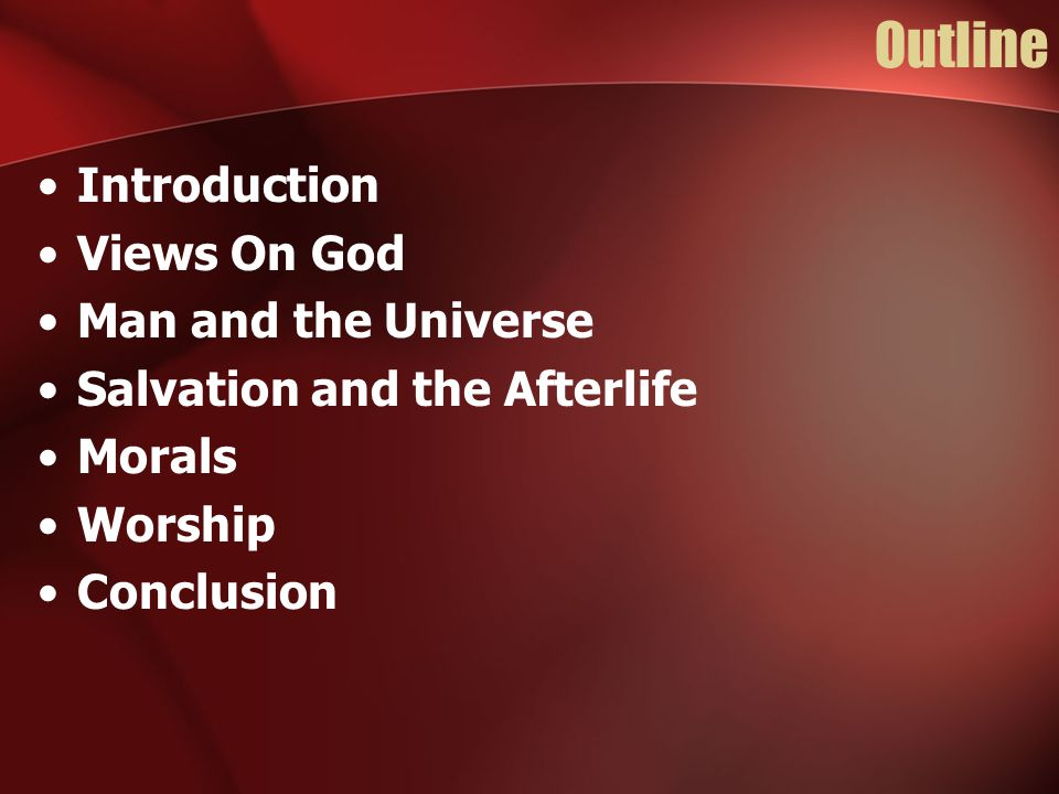 Outline Introduction Views On God Man and the Universe Salvation and the Afterlife Morals Worship Conclusion