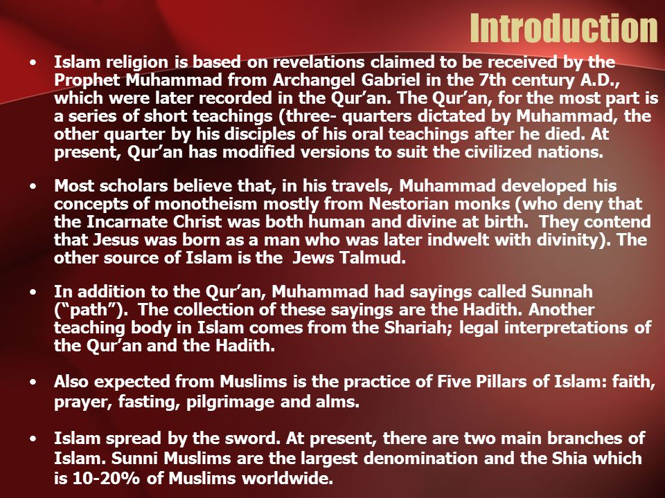Introduction Islam religion is based on revelations claimed to be received by the Prophet Muhammad from Archangel Gabriel in the 7th century A.D., whi
