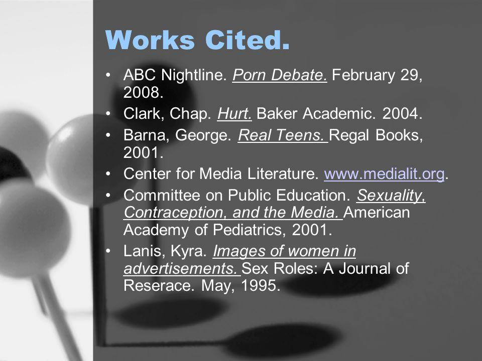 Works Cited. ABC Nightline. Porn Debate. February 29, 2008.