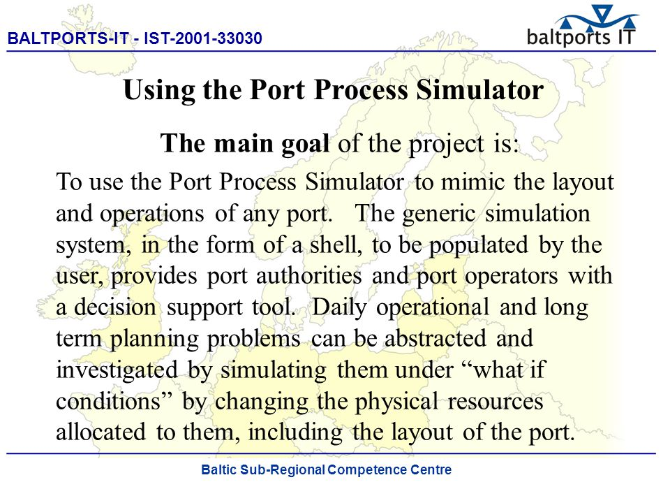 BALTPORTS-IT - IST-2001-33030 ____________________________________________________ The Port Process Simulator The drawing tool enables the user to sketch contours of, e.g.