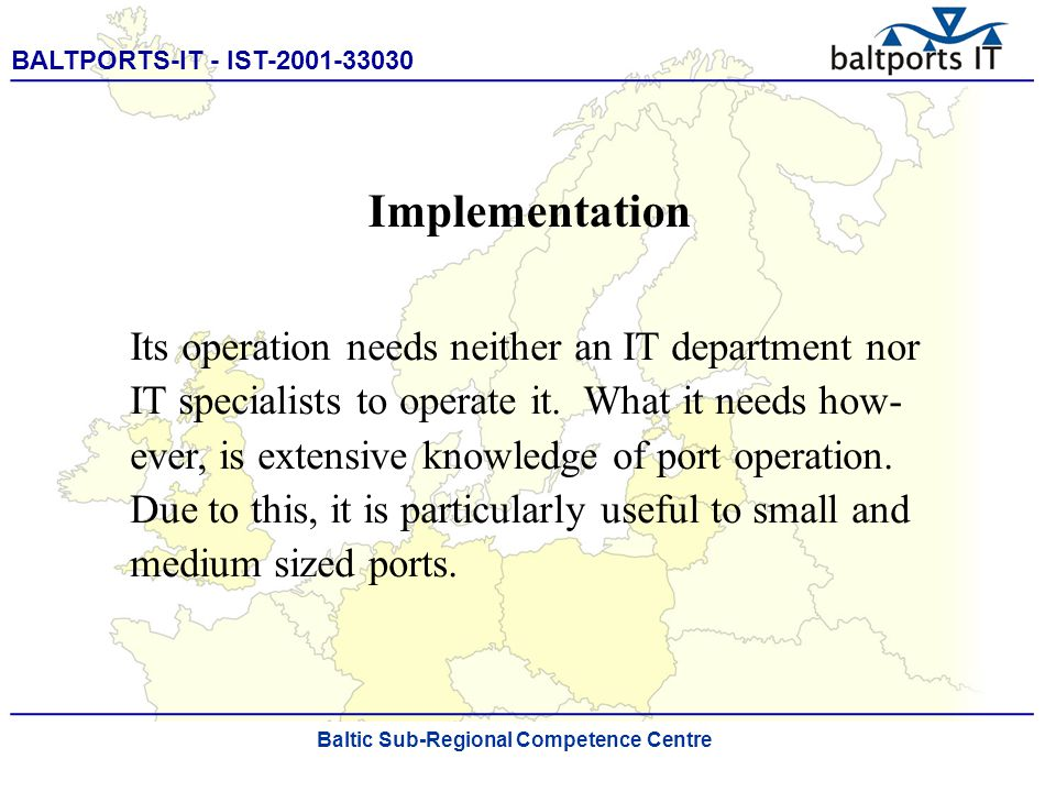 BALTPORTS-IT - IST-2001-33030 ____________________________________________________ The Port Process Simulator Its operation needs neither an IT department nor IT specialists to operate it.