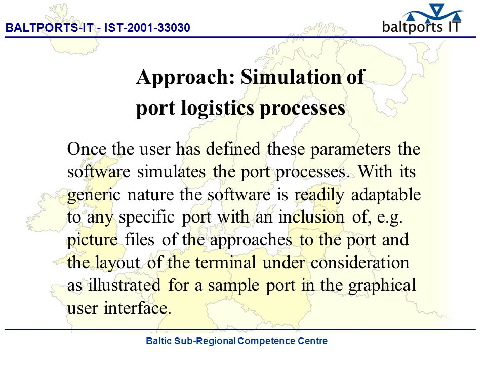 BALTPORTS-IT - IST-2001-33030 ____________________________________________________ The Port Process Simulator Populating a container terminal Baltic Sub-Regional Competence Centre