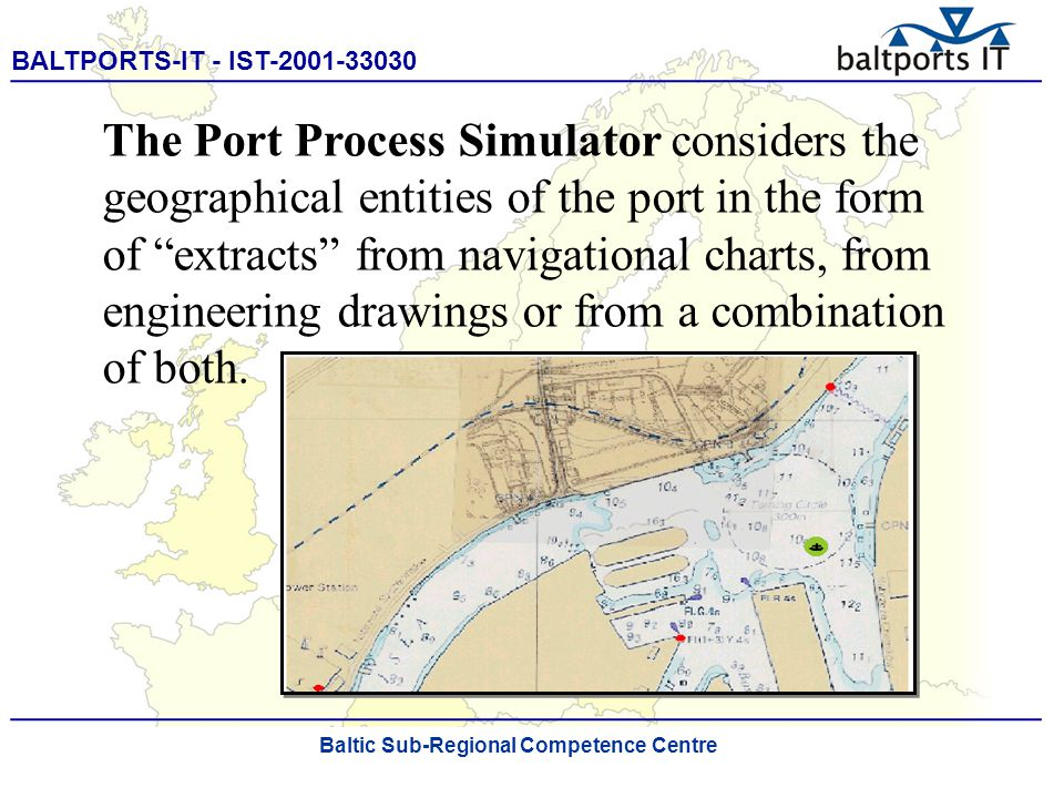 BALTPORTS-IT - IST-2001-33030 ____________________________________________________ The Port Process Simulator The shell of the simulation system is populated by following the step by step process of a vessel approaching the port from sea.