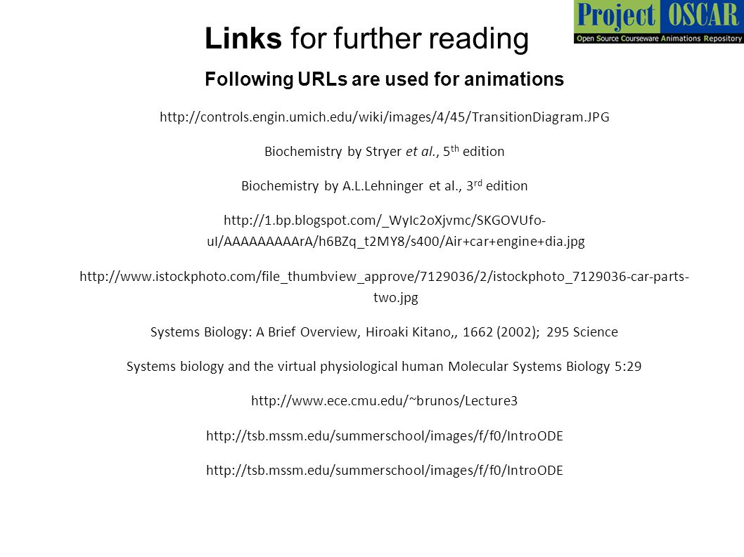 Links for further reading Following URLs are used for animations http://controls.engin.umich.edu/wiki/images/4/45/TransitionDiagram.JPG Biochemistry b