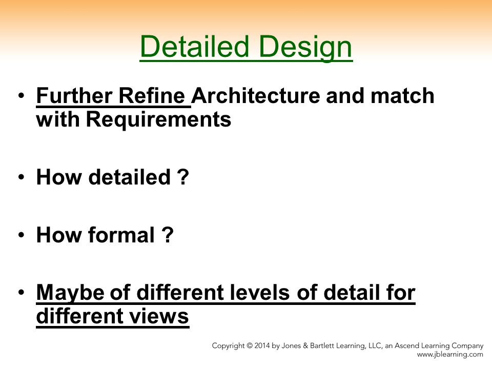 Detailed Design Further Refine Architecture and match with Requirements How detailed .