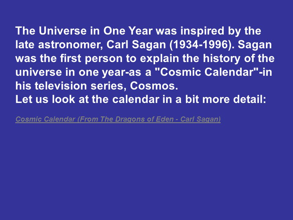 The Universe in One Year was inspired by the late astronomer, Carl Sagan (1934-1996).