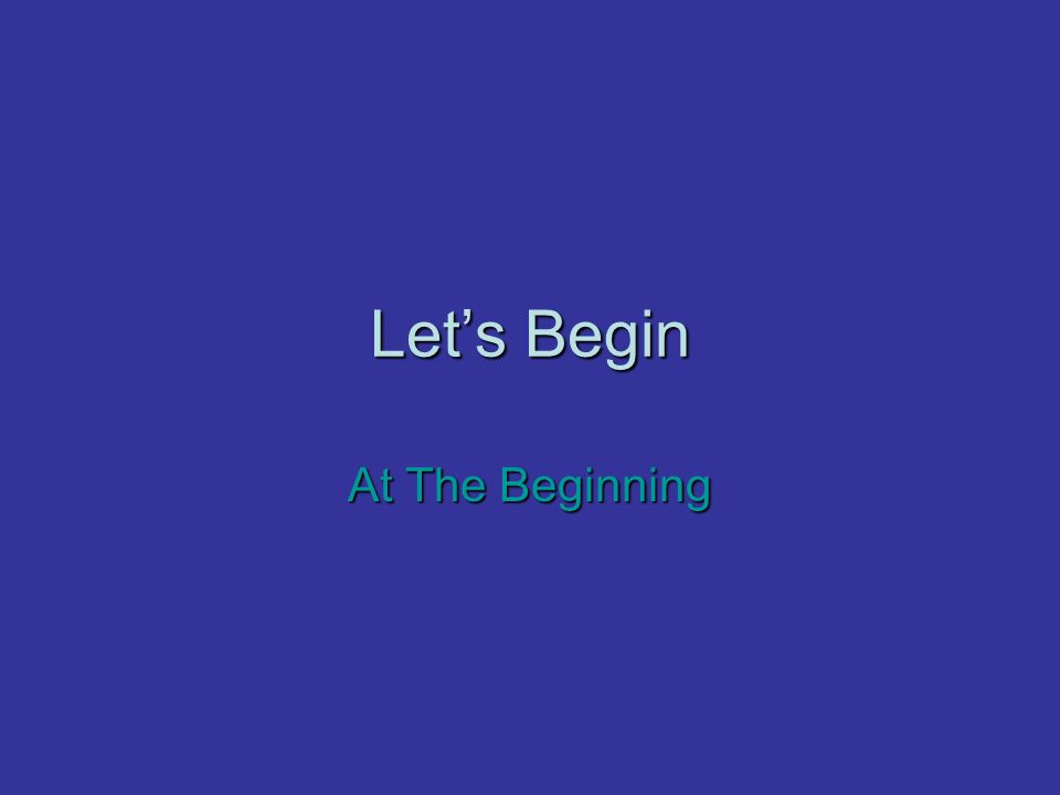 Let's Begin At The Beginning